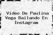Video De <b>Paulina Vega</b> Bailando En Instagram