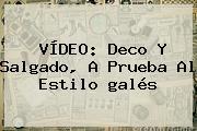 VÍDEO: Deco Y Salgado, A Prueba Al Estilo <b>galés</b>