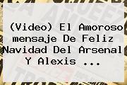 (Video) El Amoroso <b>mensaje De Feliz Navidad</b> Del Arsenal Y Alexis <b>...</b>