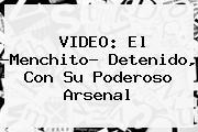 VIDEO: <b>El ?Menchito</b>? Detenido, Con Su Poderoso Arsenal
