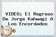 VIDEO: El Regreso De <b>Jorge Kahwagi</b> A Los Encordados