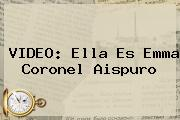 VIDEO: Ella Es <b>Emma Coronel Aispuro</b>