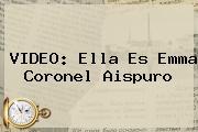 VIDEO: Ella Es <b>Emma Coronel Aispuro</b>