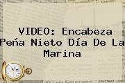 VIDEO: Encabeza Peña Nieto <b>Día De La Marina</b>