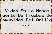 Video Es Lo Menos Fuerte De Pruebas De <b>Comunidad Del Anillo</b> <b>...</b>