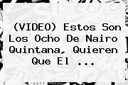 (VIDEO) Estos Son Los Ocho De <b>Nairo Quintana</b>, Quieren Que El ...