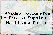 #Video Fotografos Le Dan La Espalda A <b>Malillany Marin</b>
