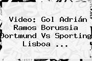 Video: Gol Adrián Ramos Borussia Dortmund Vs Sporting Lisboa ...
