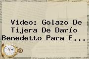 Video: Golazo De Tijera De <b>Darío Benedetto</b> Para E...