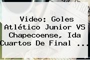 Video: Goles Atlético Junior VS Chapecoense, Ida Cuartos De Final ...