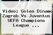 Video: Goles Dinamo Zagreb Vs Juventus <b>UEFA Champions League</b> ...