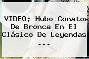 VIDEO: Hubo Conatos De Bronca En El <b>Clásico De Leyendas</b> ...