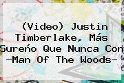 (Video) <b>Justin Timberlake</b>, Más Sureño Que Nunca Con ?<b>Man Of The Woods</b>?
