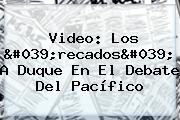 Video: Los &#039;recados&#039; A Duque En El <b>Debate Del Pacífico</b>