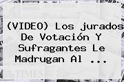 (VIDEO) Los <b>jurados De Votación</b> Y Sufragantes Le Madrugan Al ...