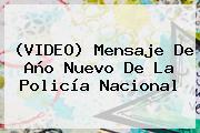 (VIDEO) <b>Mensaje De Año Nuevo</b> De La Policía Nacional