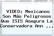 VIDEO: Mexicanos Son Más Peligrosos Que ISIS Asegura La Conservadora <b>Ann</b> <b>...</b>