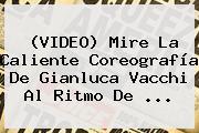 (VIDEO) Mire La Caliente Coreografía De <b>Gianluca Vacchi</b> Al Ritmo De ...