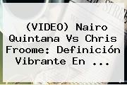 (VIDEO) Nairo Quintana Vs Chris Froome: Definición Vibrante En ...