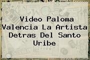 Video <b>Paloma Valencia</b> La Artista Detras Del Santo Uribe