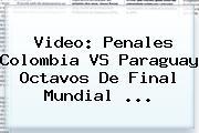 Video: Penales <b>Colombia VS Paraguay</b> Octavos De Final Mundial ...