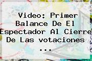 Video: Primer Balance De El Espectador Al Cierre De Las <b>votaciones</b> ...