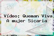 Vídeo: <b>Queman Viva</b> A <b>mujer</b> Sicaria
