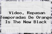 Video. Repasan Temporadas De <b>Orange Is The New Black</b>