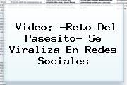 Video: ?<b>Reto Del Pasesito</b>? Se Viraliza En Redes Sociales