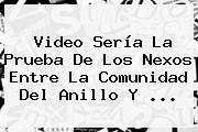 Video Sería La Prueba De Los Nexos Entre La Comunidad Del Anillo Y <b>...</b>