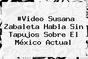 #Video <b>Susana Zabaleta</b> Habla Sin Tapujos Sobre El México Actual