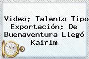 Video: Talento Tipo Exportación; De Buenaventura Llegó Kairim