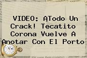 VIDEO: ¡Todo Un Crack! <b>Tecatito Corona</b> Vuelve A Anotar Con El Porto