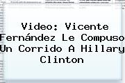 Video: <b>Vicente Fernández</b> Le Compuso Un Corrido A Hillary Clinton