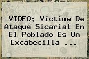 VIDEO: Víctima De Ataque Sicarial En El Poblado Es Un Excabecilla ...