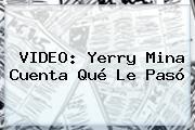 VIDEO: <b>Yerry Mina</b> Cuenta Qué Le Pasó