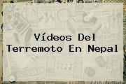 Vídeos Del Terremoto En <b>Nepal</b>
