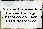 <b>Videos Prueban Que Carros De Lujo Siniestrados Iban A Alta Velocidad</b>