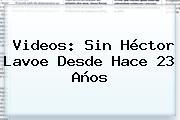 Videos: Sin <b>Héctor Lavoe</b> Desde Hace 23 Años