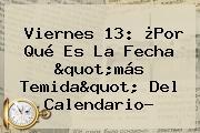"""<b>Viernes 13</b>: ¿Por Qué Es La Fecha """"más Temida"""" Del Calendario?"""