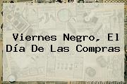 <b>Viernes Negro</b>, El Día De Las Compras