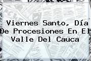 <b>Viernes Santo</b>, Día De Procesiones En El Valle Del Cauca