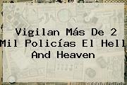 Vigilan Más De 2 Mil Policías El <b>Hell And Heaven</b>