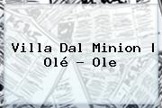 Villa Dal <b>Minion</b> | Olé - Ole