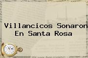 <b>Villancicos</b> Sonaron En Santa Rosa