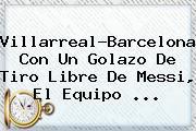 Villarreal-<b>Barcelona</b>: Con Un Golazo De Tiro Libre De Messi, El Equipo ...