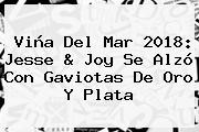 Viña Del Mar 2018: <b>Jesse</b> &amp; <b>Joy</b> Se Alzó Con Gaviotas De Oro Y Plata