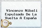 Vincenzo Nibali Expulsado De La <b>Vuelta A España</b>
