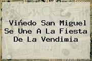 Viñedo San Miguel Se Une A La Fiesta De La <b>Vendimia</b>