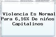 Violencia Es Normal Para 6.16% De <b>niños</b> Capitalinos